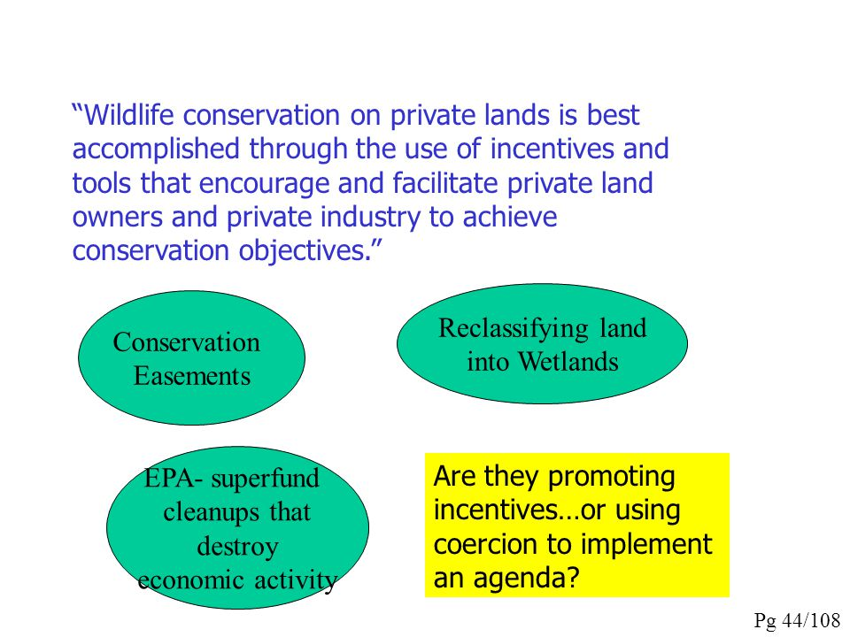 Wildlife conservation on private lands is best accomplished through the use of incentives and tools that encourage and facilitate private land owners and private industry to achieve conservation objectives.