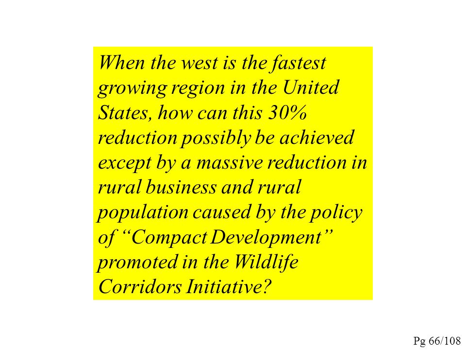 When the west is the fastest growing region in the United States, how can this 30% reduction possibly be achieved except by a massive reduction in rural business and rural population caused by the policy of Compact Development promoted in the Wildlife Corridors Initiative
