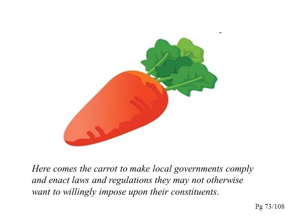 Here comes the carrot to make local governments comply and enact laws and regulations they may not otherwise want to willingly impose upon their constituents.