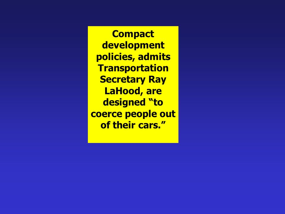 Compact development. policies, admits. Transportation. Secretary Ray. LaHood, are. designed to.