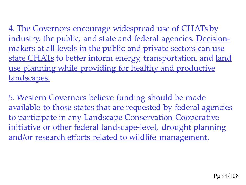 4. The Governors encourage widespread use of CHATs by industry, the public, and state and federal agencies. Decision-makers at all levels in the public and private sectors can use state CHATs to better inform energy, transportation, and land use planning while providing for healthy and productive landscapes.