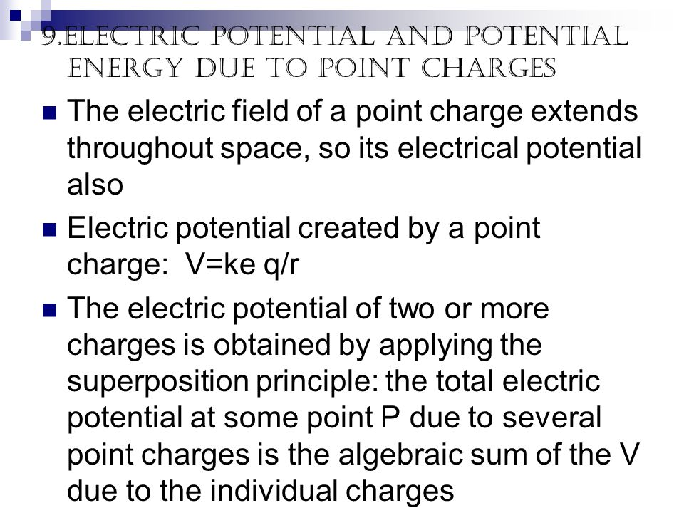Electric potential created by a point charge: V=ke q/r