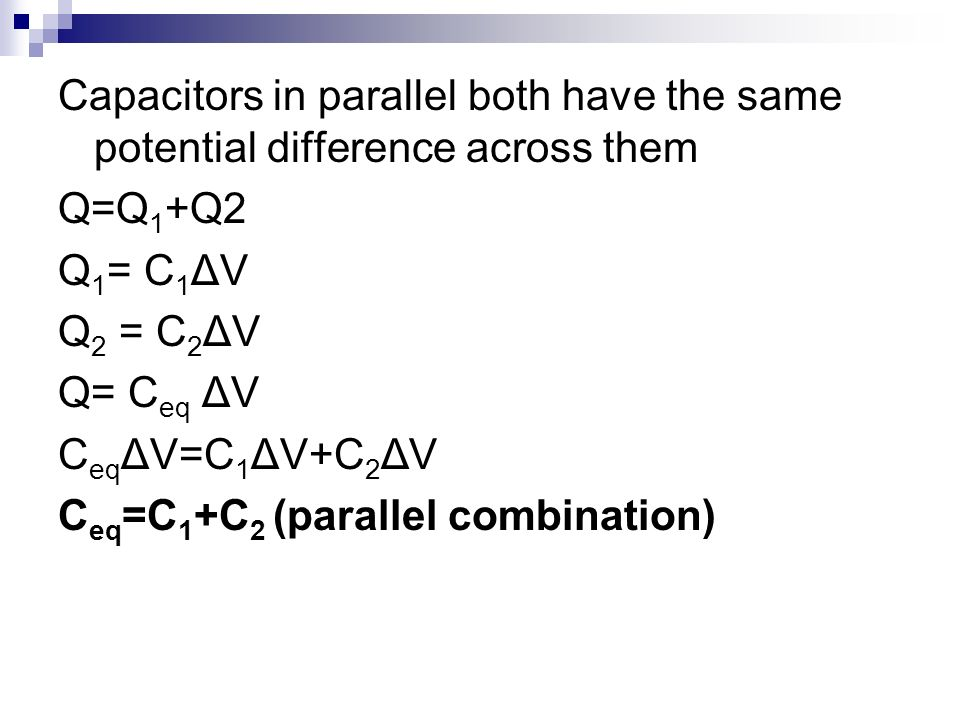 Capacitors in parallel both have the same potential difference across them