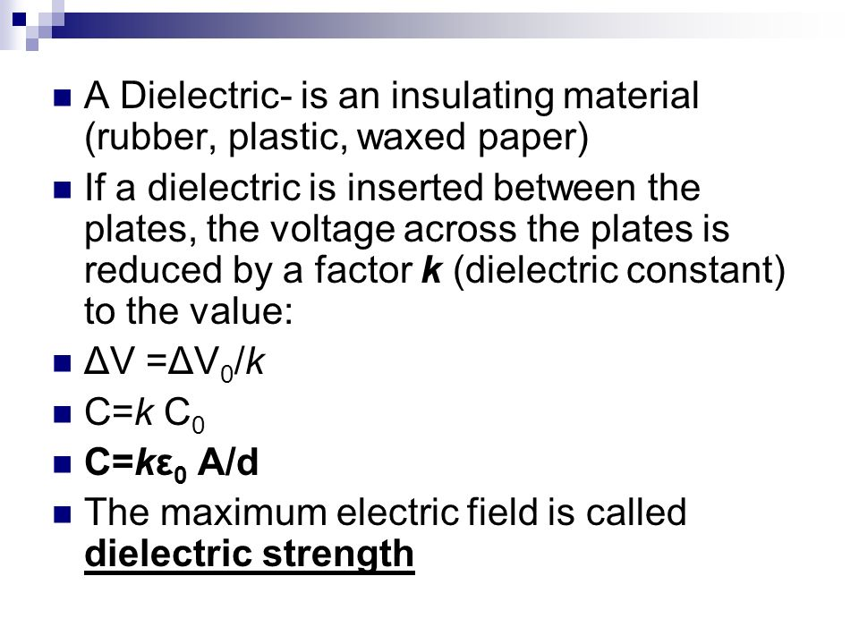 A Dielectric- is an insulating material (rubber, plastic, waxed paper)