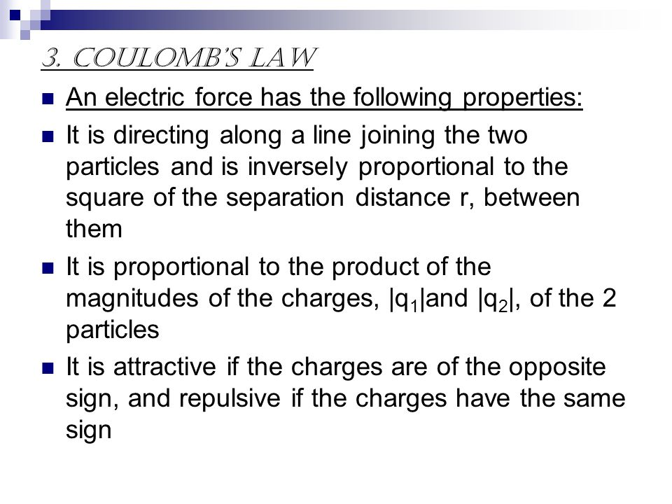 3. Coulomb's Law An electric force has the following properties: