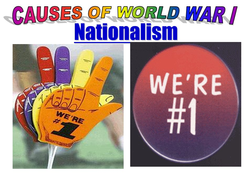 CAUSES OF WORLD WAR I Nationalism