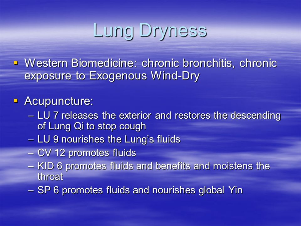 Lung Dryness Western Biomedicine: chronic bronchitis, chronic exposure to Exogenous Wind-Dry. Acupuncture: