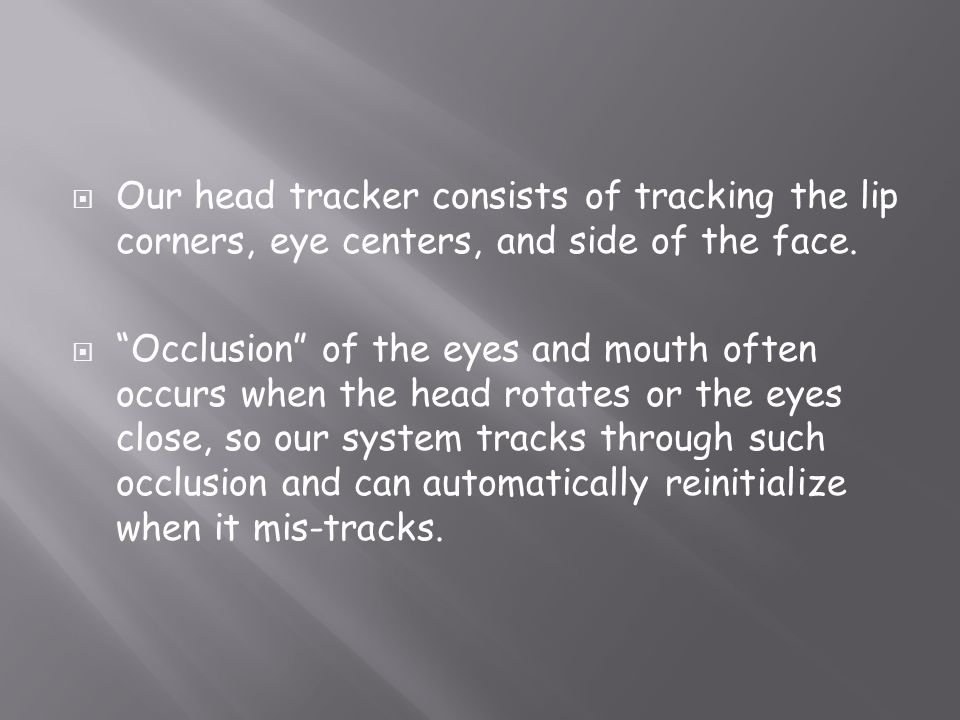 Our head tracker consists of tracking the lip corners, eye centers, and side of the face.