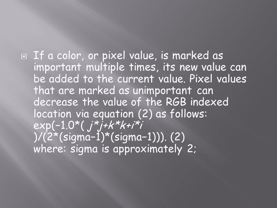 If a color, or pixel value, is marked as important multiple times, its new value can be added to the current value.