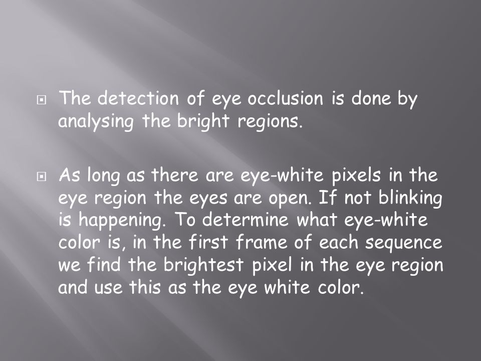 The detection of eye occlusion is done by analysing the bright regions.