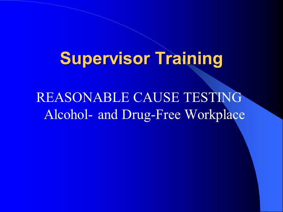 REASONABLE CAUSE TESTING Alcohol- and Drug-Free Workplace