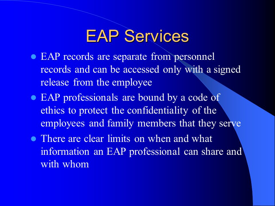 EAP Services EAP records are separate from personnel records and can be accessed only with a signed release from the employee.