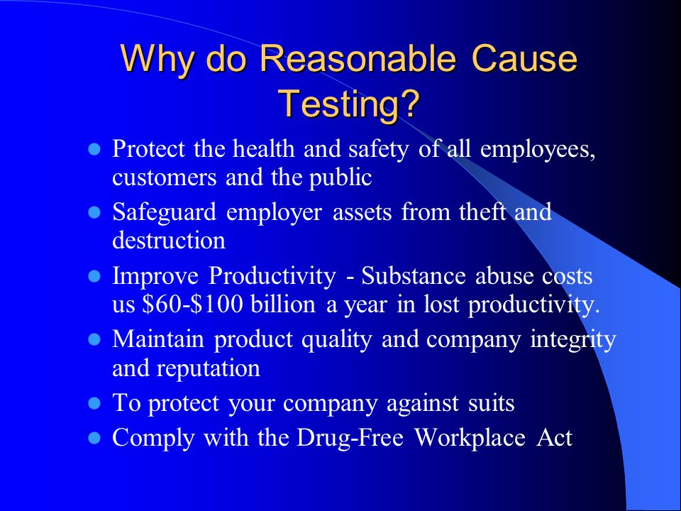 Why do Reasonable Cause Testing