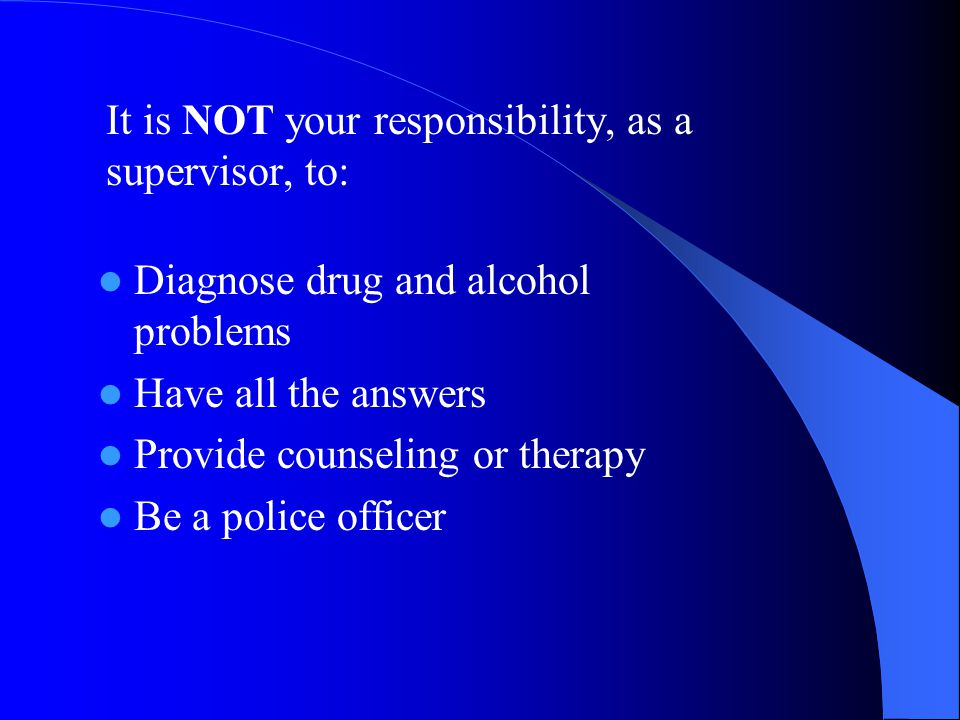 It is NOT your responsibility, as a supervisor, to: