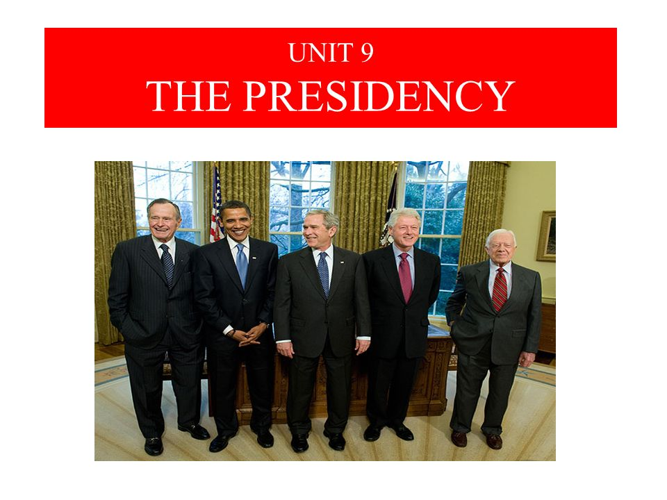 UNIT 9 THE PRESIDENCY