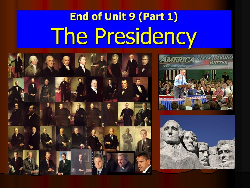 End of Unit 9 (Part 1) The Presidency