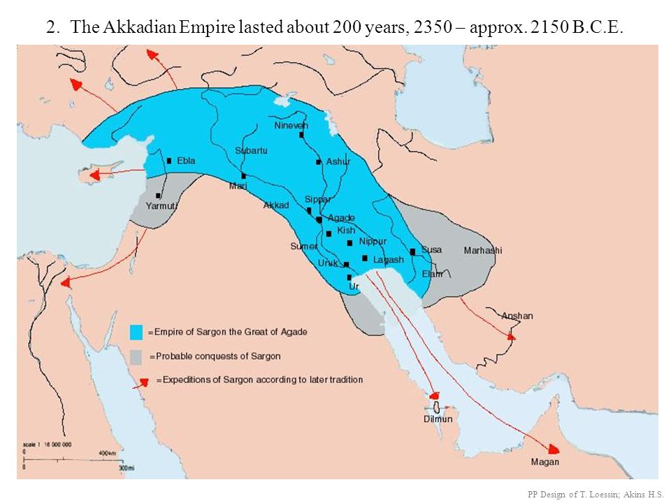 2. The Akkadian Empire lasted about 200 years, 2350 – approx B.C.E.