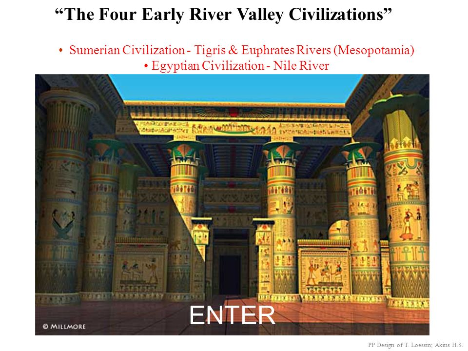 ENTER The Four Early River Valley Civilizations