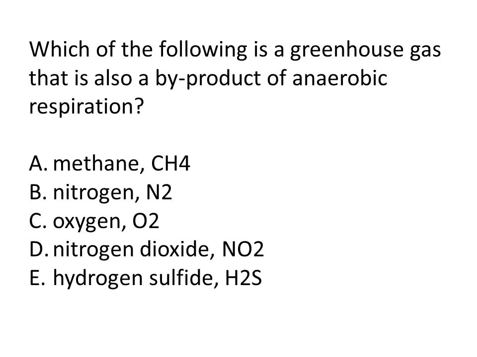 Which of the following is a greenhouse gas that is also a by-product of anaerobic respiration