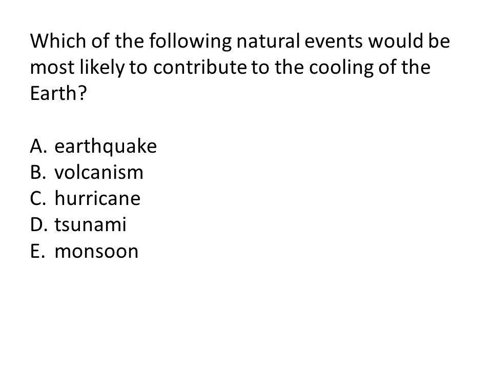 Which of the following natural events would be most likely to contribute to the cooling of the Earth