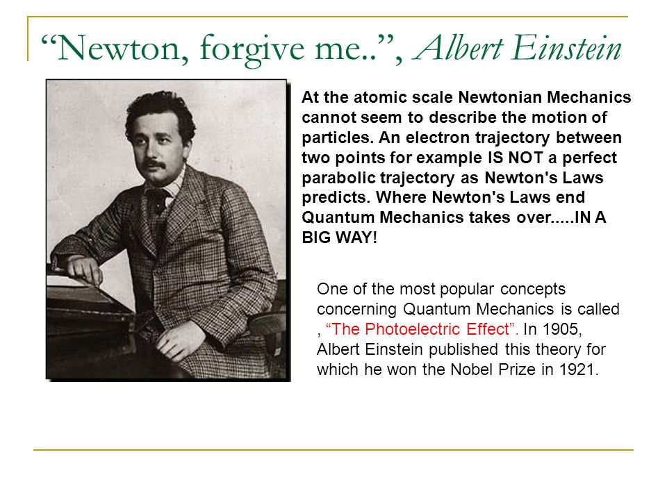 Newton, forgive me.. , Albert Einstein