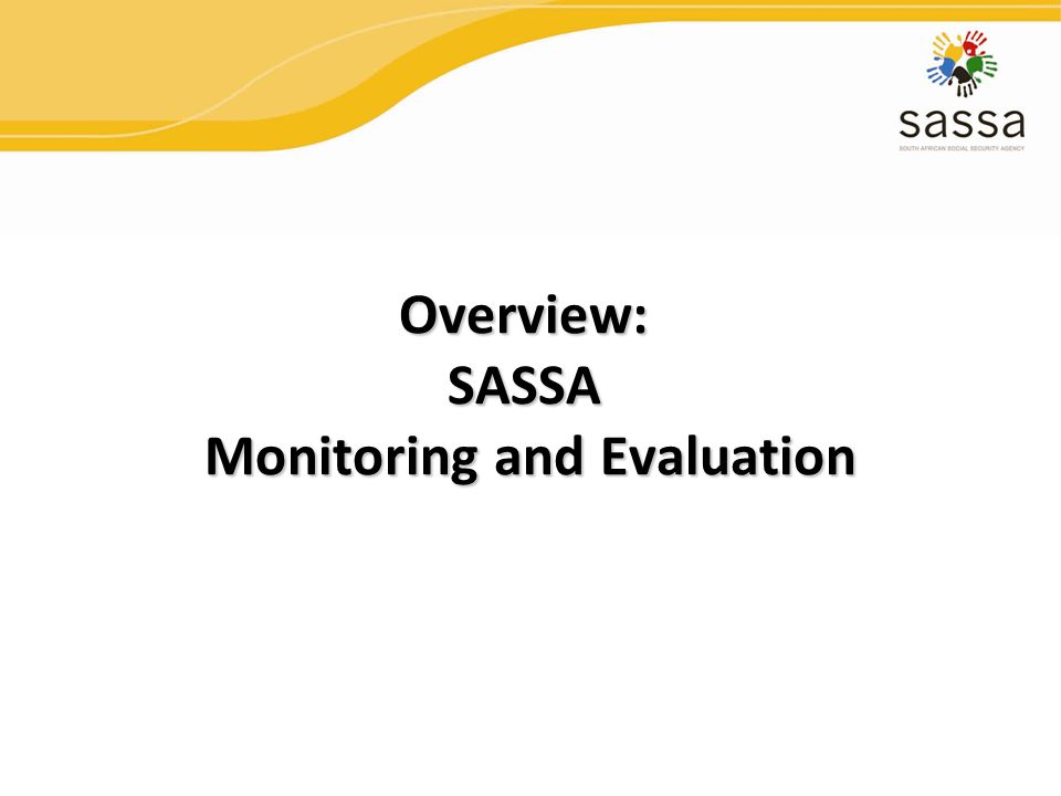 Overview: SASSA Monitoring and Evaluation