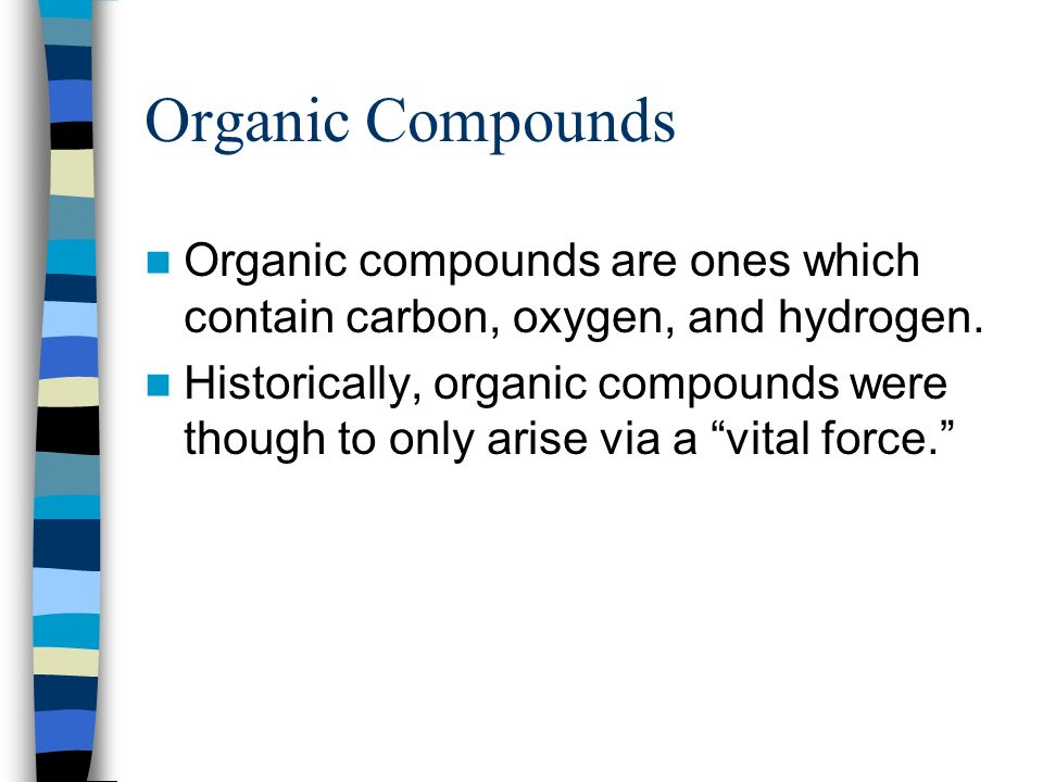 Organic Compounds Organic compounds are ones which contain carbon, oxygen, and hydrogen.