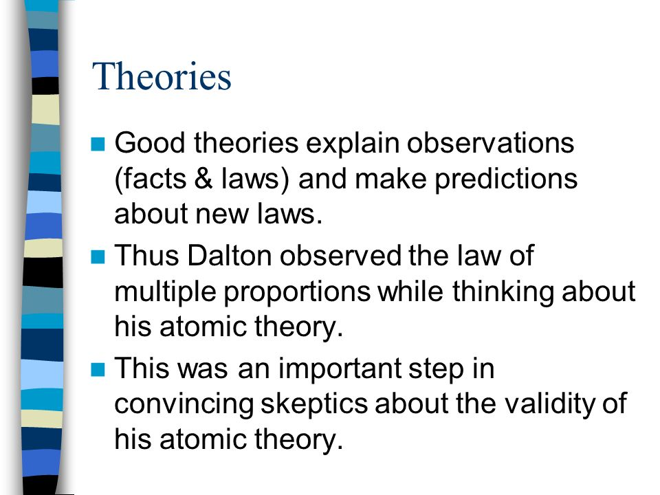 Theories Good theories explain observations (facts & laws) and make predictions about new laws.