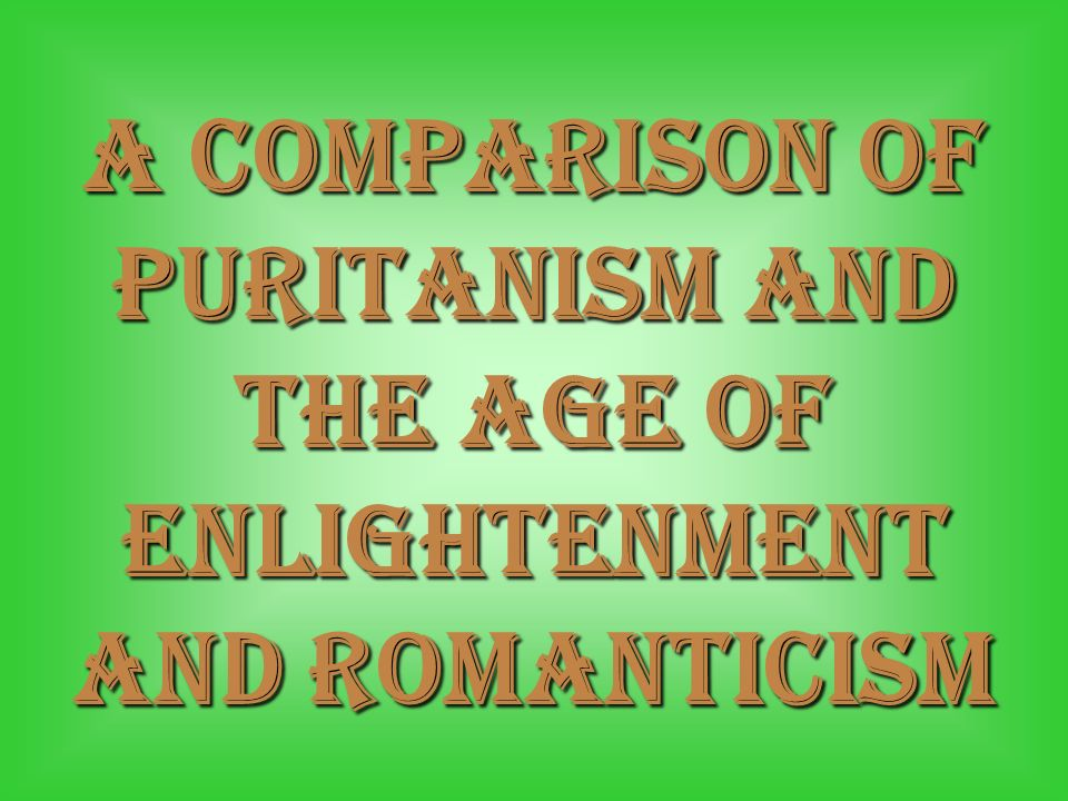 A Comparison of Puritanism and The Age of enlightenment