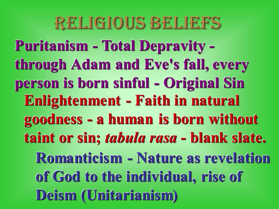 Religious Beliefs Puritanism - Total Depravity - through Adam and Eve s fall, every person is born sinful - Original Sin.