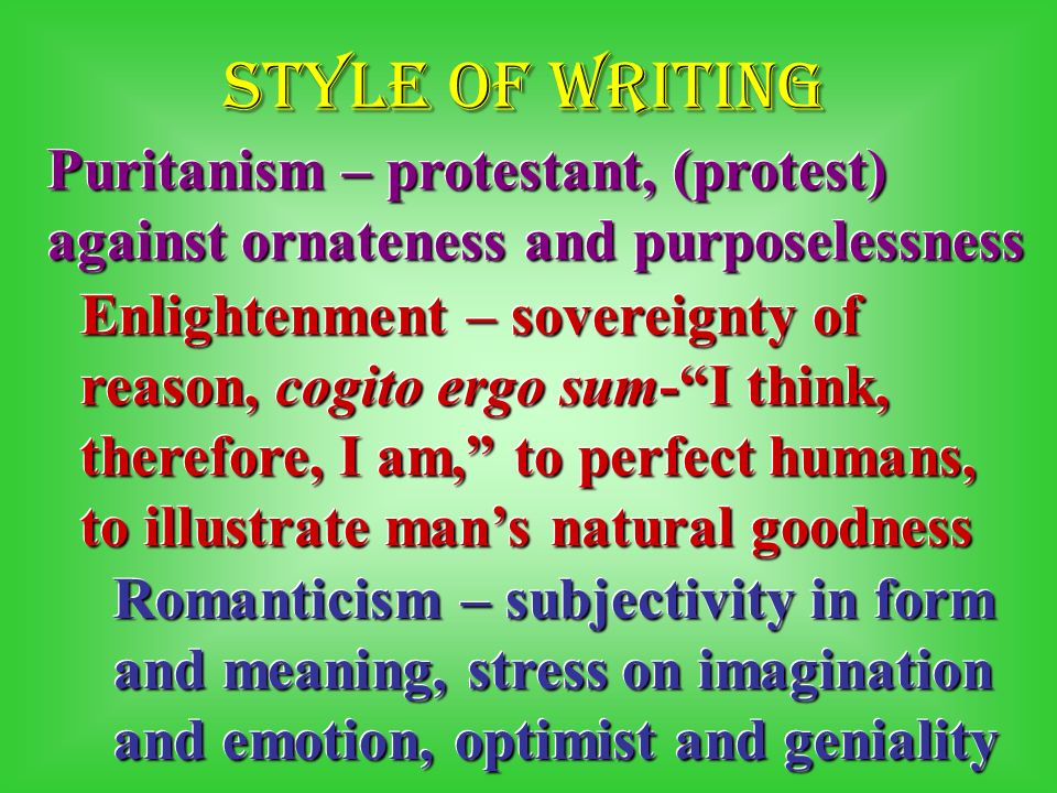 Style of writing Puritanism – protestant, (protest) against ornateness and purposelessness.