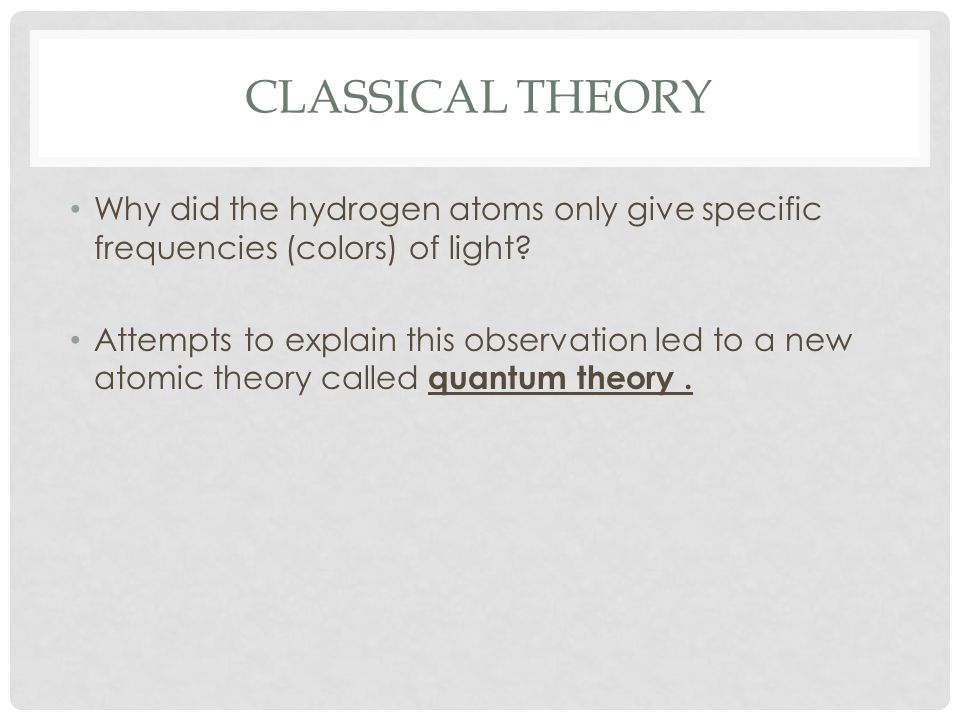 Classical Theory Why did the hydrogen atoms only give specific frequencies (colors) of light
