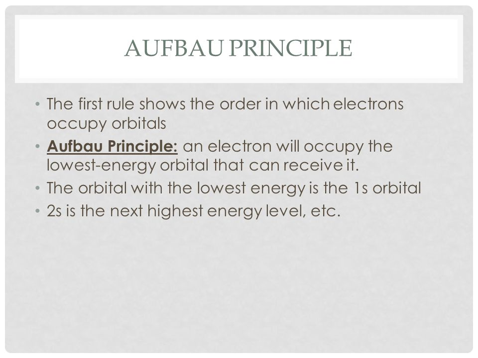 Aufbau PrincipleThe first rule shows the order in which electrons occupy orbitals.