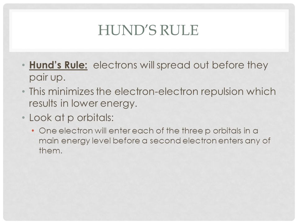 Hund's Rule Hund's Rule: electrons will spread out before they pair up.