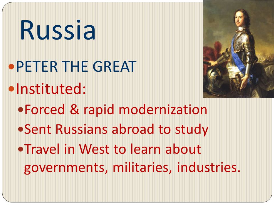Russia PETER THE GREAT Instituted: Forced & rapid modernization