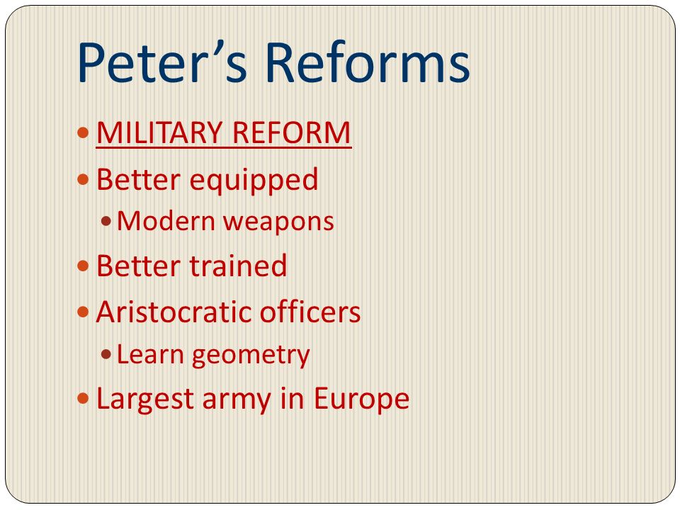 Peter's Reforms MILITARY REFORM Better equipped Better trained