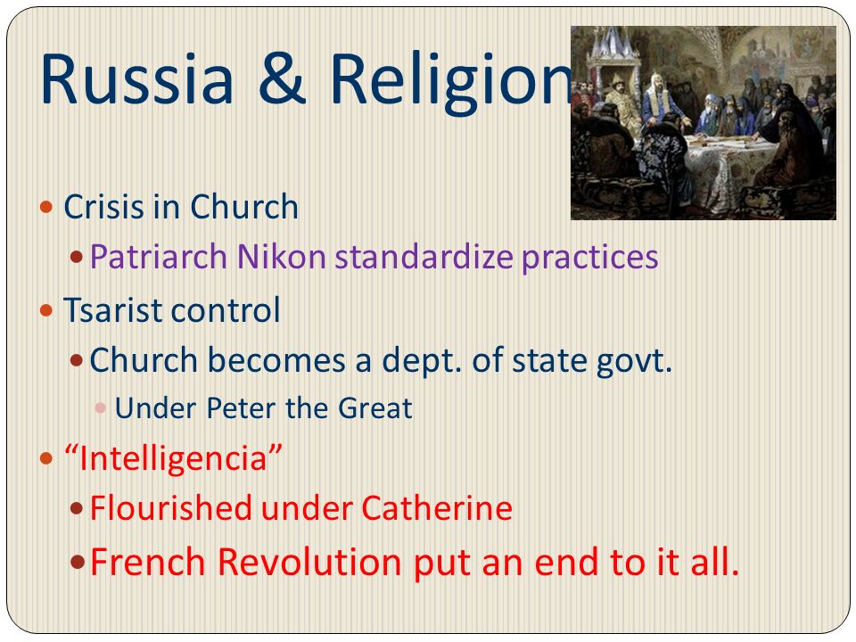 Russia & Religion French Revolution put an end to it all.