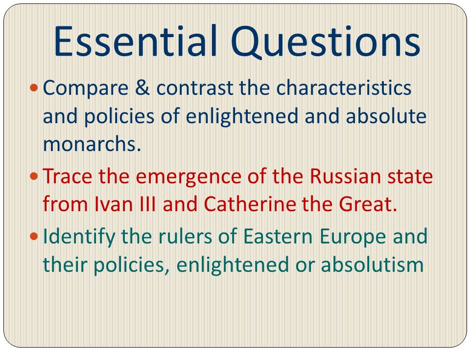 Essential QuestionsCompare & contrast the characteristics and policies of enlightened and absolute monarchs.