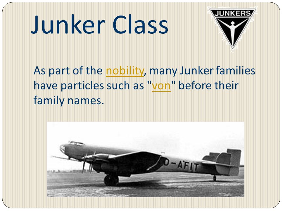 Junker ClassAs part of the nobility, many Junker families have particles such as von before their family names.
