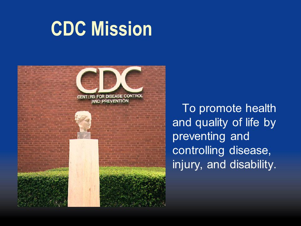 CDC Mission To promote health and quality of life by preventing and controlling disease, injury, and disability.