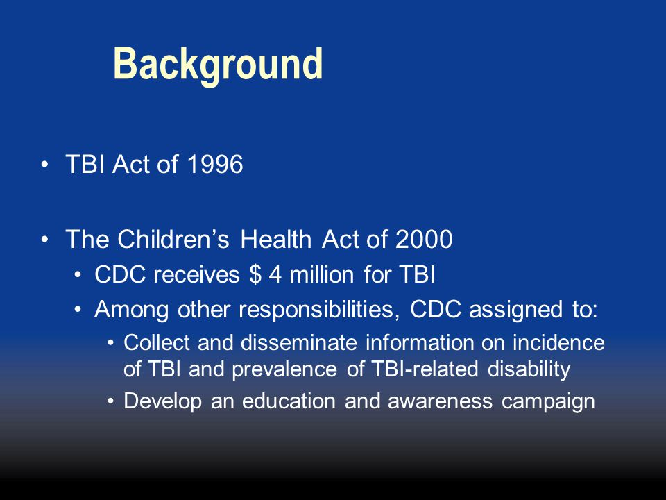 Background TBI Act of 1996 The Children's Health Act of 2000