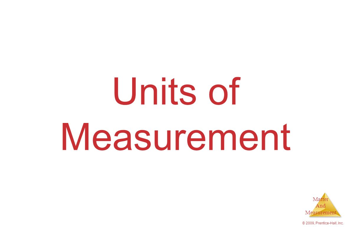 Units of Measurement © 2009, Prentice-Hall, Inc.