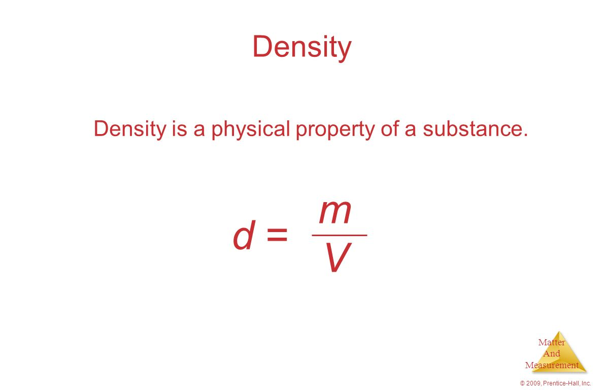 Density is a physical property of a substance.