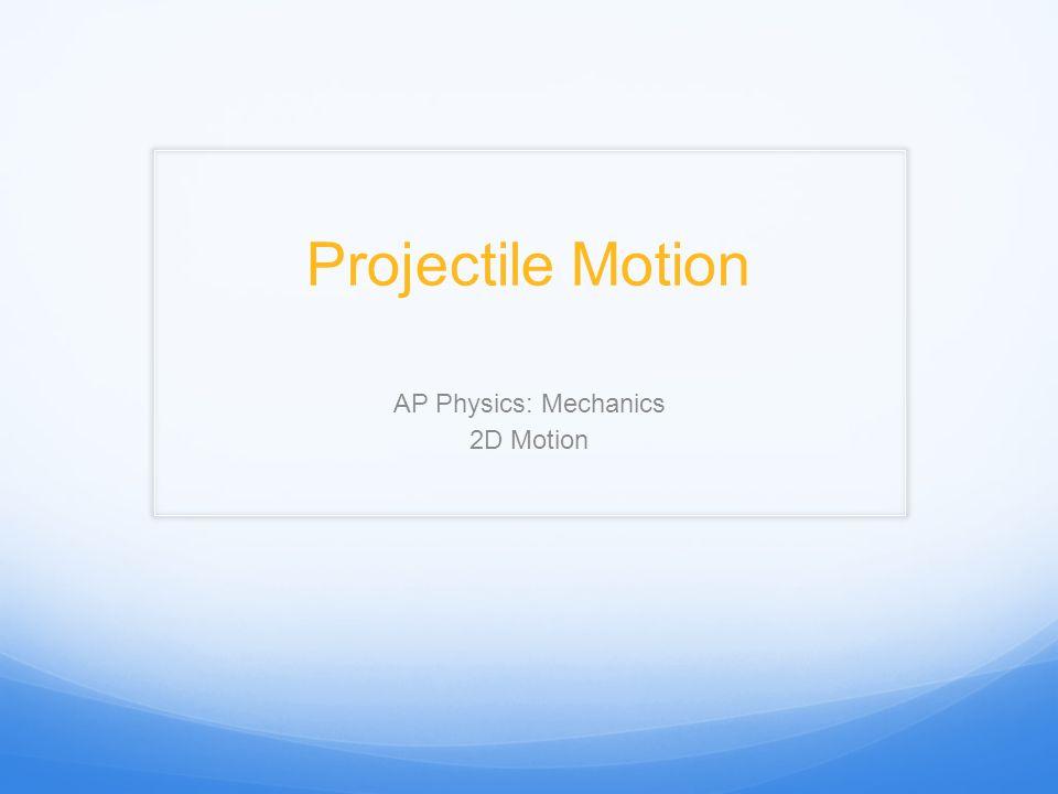 AP Physics: Mechanics 2D Motion