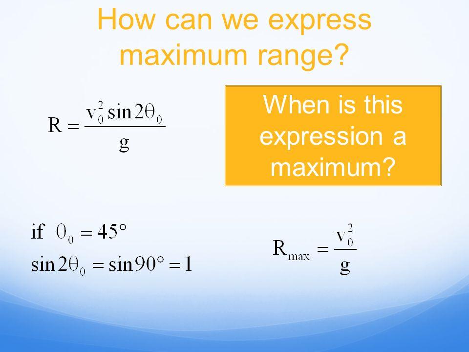 How can we express maximum range