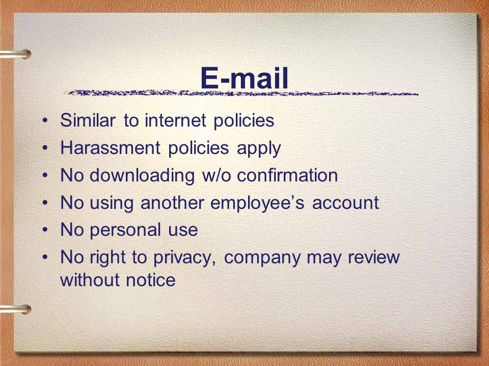 E-mail Similar to internet policies Harassment policies apply