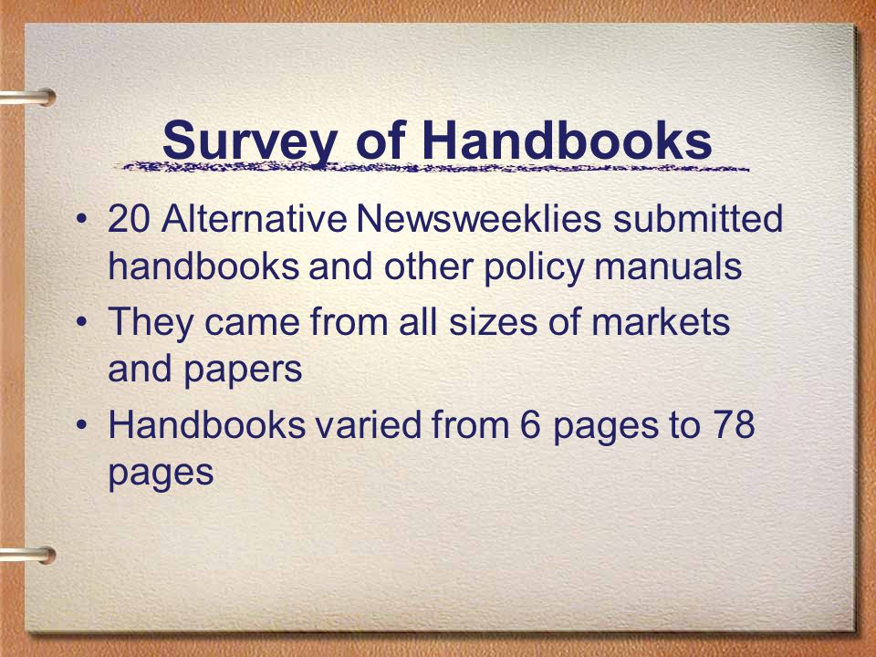 Survey of Handbooks 20 Alternative Newsweeklies submitted handbooks and other policy manuals. They came from all sizes of markets and papers.