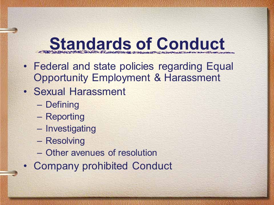 Standards of Conduct Federal and state policies regarding Equal Opportunity Employment & Harassment.