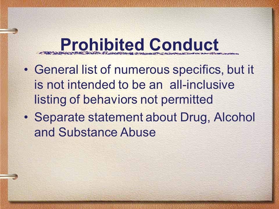 Prohibited Conduct General list of numerous specifics, but it is not intended to be an all-inclusive listing of behaviors not permitted.
