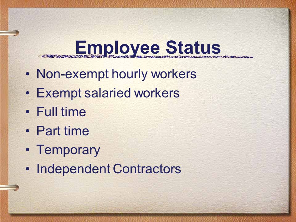 Employee Status Non-exempt hourly workers Exempt salaried workers